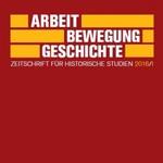 Arbeit – Bewegung – Geschichte. Zeitschrift für historische Studien - Förderverein für Forschungen zur Geschichte der Arbeiterbewegung (Hg.)