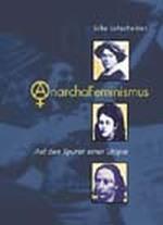 AnarchaFeminismus - Silke Lohschelder / Liane M. Dubowy / Inés Gutschmidt