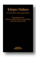 Körper Haben - Michael R. Müller, Hans-Georg Soeffner, Anne Sonnenmoser (Hg.)