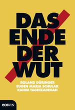 Das Ende der Wut - Roland Düringer / Eugen Maria Schulak / Rahim Taghizadegan