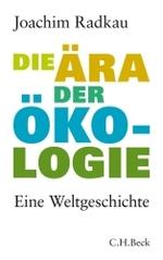 Die Ära der Ökologie - Joachim Radkau