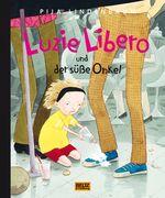Luzie Libero und der süße Onkel - Pija Lindenbaum