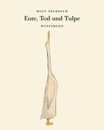 Ente, Tod und Tulpe - Wolf Erlbruch