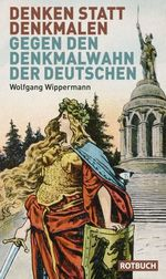 Denken statt Denkmalen - Wolfgang Wippermann