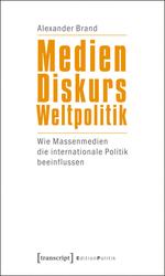Medien – Diskurs – Weltpolitik - Alexander Brand