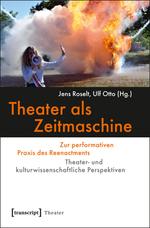 Theater als Zeitmaschine - Jens Roselt, Ulf Otto (Hg.)