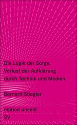 Die Logik der Sorge - Bernard Stiegler