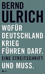 Wofür Deutschland Krieg führen darf - Bernd Ulrich