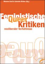 Queer-|Feministische Kritiken neoliberaler Verhältnisse - Melanie Groß, Gabriele Winker (Hg.)