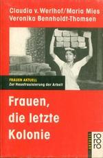 Frauen, die letzte Kolonie - Claudia v. Werlhof, Maria Mies, Veronika Bennholdt-Thomsen