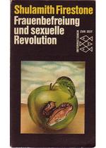 Frauenbefreiung und sexuelle Revolution - Shulamith Firestone