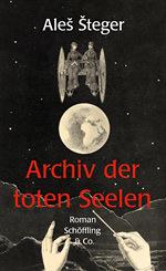 Archiv der toten Seelen - Aleš Šteger